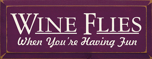 Wood Sign - Wine Flies When You're Having Fun