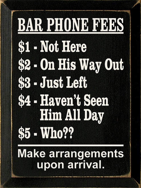 Bar Phone Fees $1 Not Here $2 On His Way Out $3 Just Left $4 Haven't Seem Him All Day $5 Who? Make Arrangements Upon Arrival Wood Sign