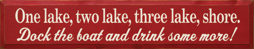 One lake, two lake, three lake, shore. Dock the boat and drink some more! Wood Sign