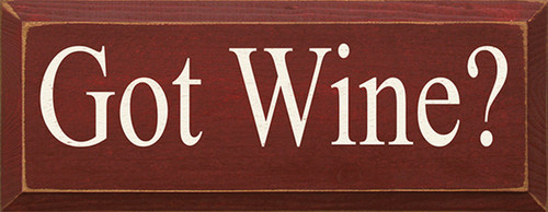 Got Wine? Wood Sign