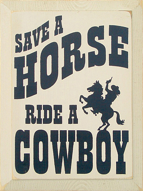 Save A Horse Ride A Cowboy Wood Sign