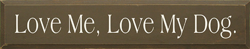 Love Me, Love My Dog Wood Sign 36in.
