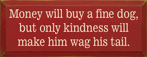 Money Will Buy A Fine Dog But Only Kindness Will Make Him Wag His Tail Wood Sign