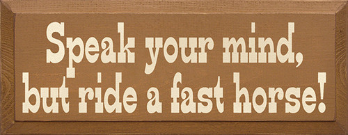 Wood Sign - Speak Your Mind But Ride A Fast Horse