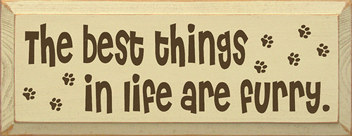 Wood Sign - The Best Things In Life Are Furry 7x18
