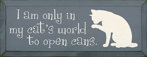 I Am Only In My Cat's World To Open Cans Wood Sign