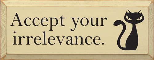 Accept Your Irrelevance Wood Sign with Cat graphic