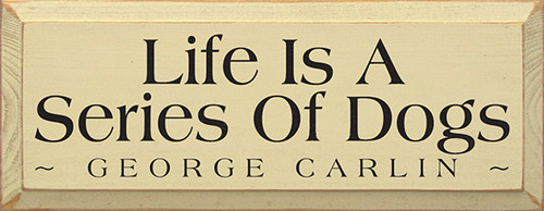 Wood Sign - Life Is A Series Of Dogs