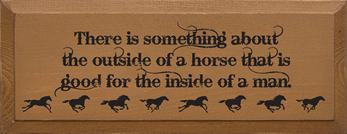 There Is Something About The Outside Of A Horse That Is Good For The Inside Of A Man Wood Sign