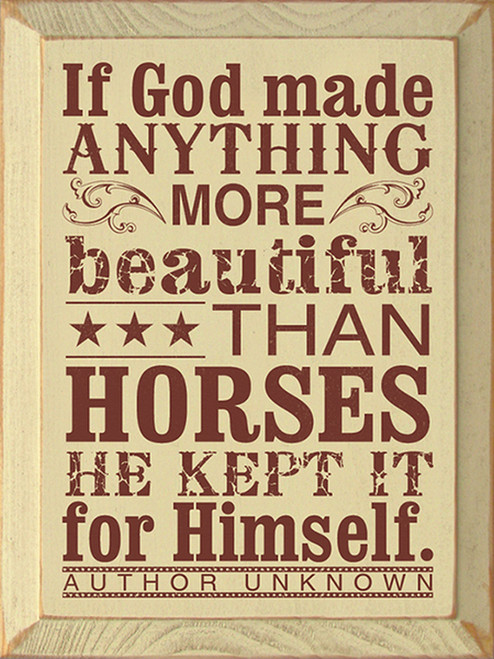 If God Made Anything More Beautiful Than Horses He Kept It For Himself Wood Sign