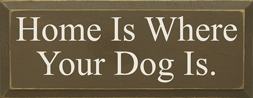 Home Is Where Your Dog Is Wood Sign