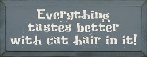 Everything Tastes Better With Cat Hair In It Wood Sign