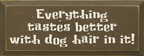 Everything tastes better with dog hair in it! Wood Sign
