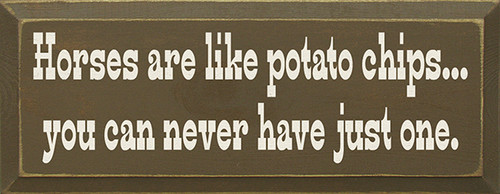 Horses Are Like Potato Chips You Can Never Have Just One Wood Sign