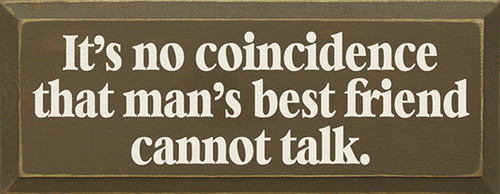 It's No Coincidence that Man's Best Friend Cannot Talk Wood Sign