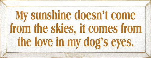 My Sunshine Doesn't Come From The Skies, It Comes From The Love ... Wood Sign