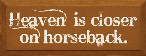 Wood Sign - Heaven Is Closer On Horseback