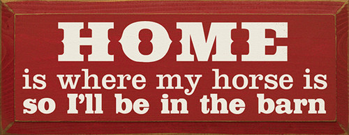 Home Is Where My Horse Is So I'll Be In The Barn Wood Sign