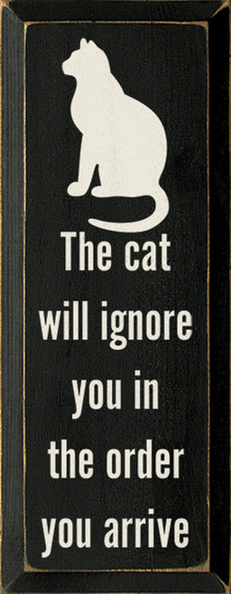 The Cat Will Ignore You In The Order You Arrive Wood Sign