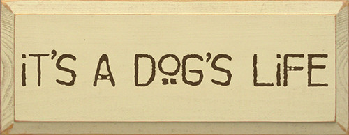 It's A Dog's Life Wood Sign