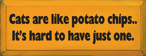 Cats Are Like Potato Chips It's Hard To Have Just One Wood Sign