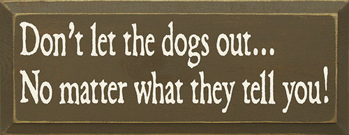 Wood Sign - Don't Let The Dogs Out No Matter What They Tell You