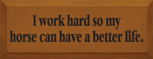 Wood Sign - I Work Hard So My Horse Can Have A Better Life