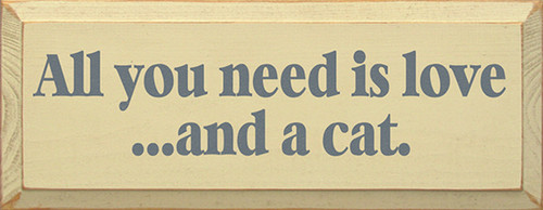 All You Need Is Love And A Cat Wood Sign