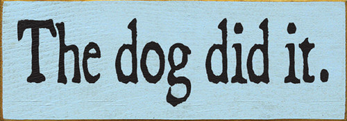 Wood Sign - The Dog Did It