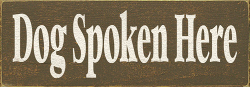 Dog Spoken Here Wood Sign