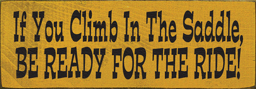 If You Climb In The Saddle Be Ready For The Ride Wood Sign