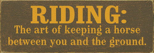 Riding The Art Of Keeping A Horse Between You And The Ground Wood Sign