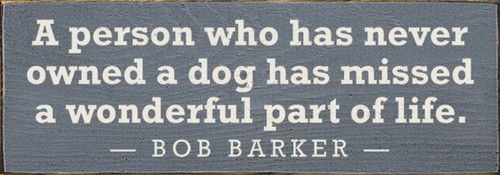 A person who has never owned a dog has missed a wonderful part of life. - Bob Barker Wood Sign