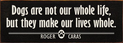 Dogs are not our whole life, but they make our lives whole. - Roger Caras Wood Sign