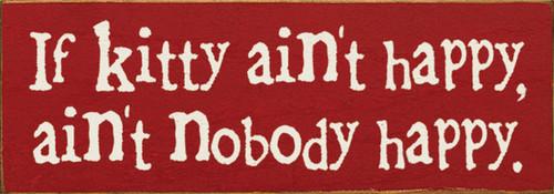 If Kitty Ain't Happy Ain't Nobody Happy Wood Sign