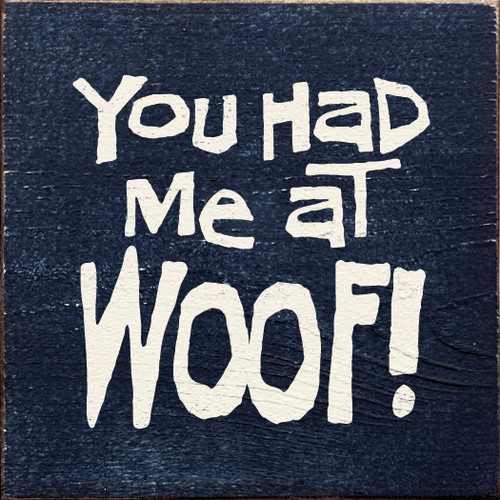You Had Me At Woof Wood Sign