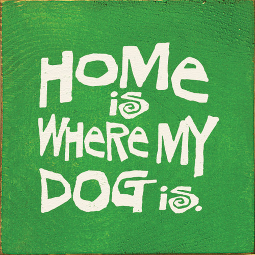 Home Is Where My Dog Is Wood Sign