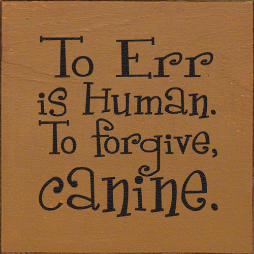 To Err Is Human. To Forgive, Canine Wood Sign