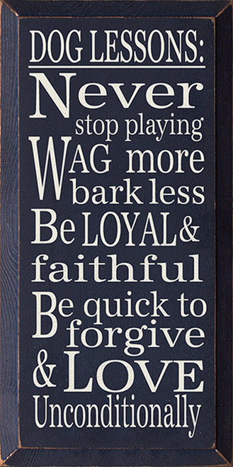 Dog Lessons: Never Stop Playing Wag More Bark Less. Be Loyal & Faithful Be Quick To Forgive & Love Unconditionally Wood Sign