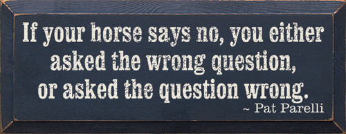 Wood Sign - If Your Horse Says No, You Either Asked The Wrong Question Or Asked The Question Wrong