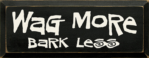 Wag More Bark Less Wood Sign