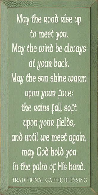 May The Road Rise Up To Meet You. May The Wind Be Always At Your Back. May The Sun Shine Warm Upon Your Face; The Rains Fall Soft Upon Your Fields, And Until We Meet Again, May God Hold You In The Palm Of His Hand. Traditional Gaelic Blessing Wooden Sign