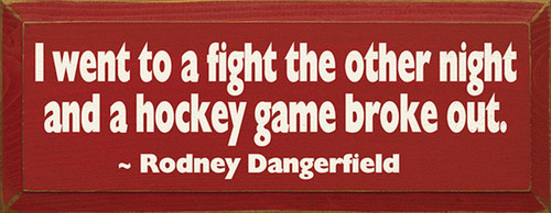 I Went To A Fight The Other Night And A Hockey Game Broke Out. ~ Rodney Dangerfield Wood Sign