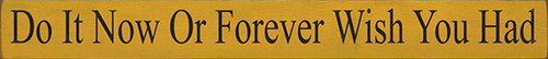Wood Sign - Do It Now Or Forever Wish You Had 30in. x 3.25in.