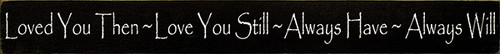 """Loved You Then Love You Still Always Have Always Will 30"""" x 3.25"""" Wood Sign"""