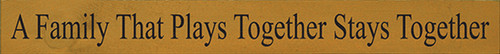 Wood Sign - A Family That Plays Together Stays Together 30in. x 3.25in.