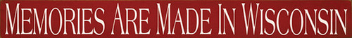 Wood Sign - Memories Are Made In Wisconsin 30in. x 3.25in.