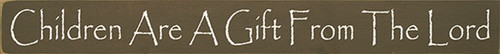 Wood Sign - Children Are A Gift From The Lord 30in. x 3.25in.