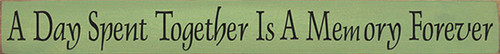 Wood Sign - A Day Spent Together Is A Memory Forever 30in. x 3.25in.