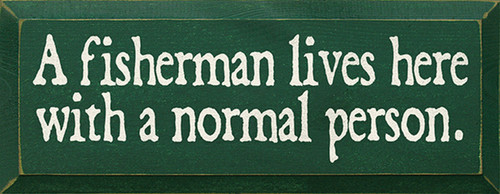 Wood Sign - A Fisherman Lives Here With A Normal Person
